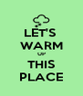 LET'S  WARM UP THIS PLACE - Personalised Poster A4 size