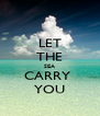 LET THE SEA CARRY  YOU - Personalised Poster A4 size