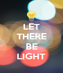 LET THERE  BE LIGHT - Personalised Poster A4 size