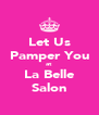 Let Us Pamper You at La Belle Salon - Personalised Poster A4 size