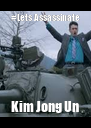 #Lets Assassinate Kim Jong Un - Personalised Poster A4 size