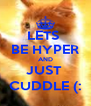 LETS  BE HYPER AND JUST  CUDDLE (: - Personalised Poster A4 size