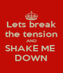 Lets break the tension AND SHAKE ME  DOWN - Personalised Poster A4 size