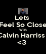 Lets  Feel So Close With Calvin Harriss ! <3  - Personalised Poster A4 size