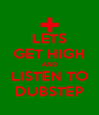 LETS GET HIGH AND LISTEN TO DUBSTEP - Personalised Poster A4 size