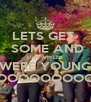 LETS GET   SOME AND LIVE WHILEE WERE YOUNG OOOOOOOOO - Personalised Poster A4 size