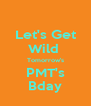 Let's Get Wild  Tomorrow's PMT's Bday - Personalised Poster A4 size