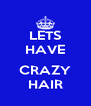 LETS HAVE  CRAZY HAIR - Personalised Poster A4 size