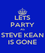 LETS PARTY AS STEVE KEAN IS GONE - Personalised Poster A4 size