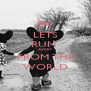 LETS RUN  AWAY  FROM THIS WORLD - Personalised Poster A4 size