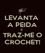 LEVANTA  A PEIDA E  TRAZ-ME O CROCHET! - Personalised Poster A4 size