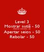 Level 3 Mostrar sutiã - 50 Mostrar calcinha - 50 Apertar seios - 50 Rebolar - 50 - Personalised Poster A4 size