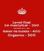 Level final Se masturbar - 350 Masturbar de 4 - 400 Bater na bunda - 400 Orgasmo - 500 - Personalised Poster A4 size