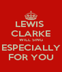 LEWIS  CLARKE WILL SING ESPECIALLY FOR YOU - Personalised Poster A4 size
