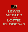 LEWIS MEDLER LOVES LOTTIE RHODES<3 - Personalised Poster A4 size