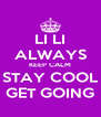 LI LI ALWAYS KEEP CALM STAY COOL GET GOING - Personalised Poster A4 size