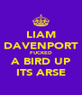LIAM DAVENPORT FUCKED A BIRD UP ITS ARSE - Personalised Poster A4 size