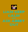 LIAM KEEP CALM AND ASK ABBEY OUT - Personalised Poster A4 size