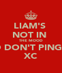 LIAM'S  NOT IN  THE MOOD SO DON'T PING!!! XC - Personalised Poster A4 size