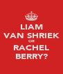 LIAM VAN SHRIEK OR RACHEL BERRY? - Personalised Poster A4 size
