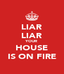 LIAR LIAR YOUR HOUSE IS ON FIRE - Personalised Poster A4 size