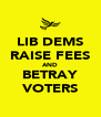 LIB DEMS RAISE FEES AND BETRAY VOTERS - Personalised Poster A4 size