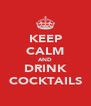 KEEP CALM AND DRINK COCKTAILS - Personalised Poster A4 size