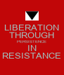 LIBERATION THROUGH PERSISTENCE IN RESISTANCE - Personalised Poster A4 size