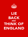 LIE BACK AND THINK OF ENGLAND - Personalised Poster A4 size