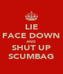LIE FACE DOWN AND SHUT UP SCUMBAG - Personalised Poster A4 size