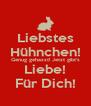 Liebstes Hühnchen! Genug gehasst! Jetzt gibt's Liebe! Für Dich! - Personalised Poster A4 size