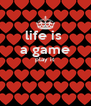 life is  a game play it   - Personalised Poster A4 size
