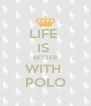 LIFE  IS  BETTER WITH  POLO - Personalised Poster A4 size