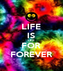 LIFE IS LIFE FOR FOREVER - Personalised Poster A4 size