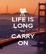LIFE IS LONG SO CARRY ON - Personalised Poster A4 size
