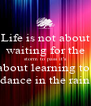 Life is not about waiting for the  storm to pass it's  about learning to  dance in the rain - Personalised Poster A4 size