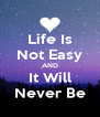 Life Is Not Easy AND It Will Never Be - Personalised Poster A4 size