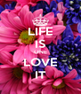 LIFE IS ONE LOVE IT - Personalised Poster A4 size