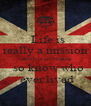 Life is really a mission  death is an illusion   so know who  ever lived - Personalised Poster A4 size