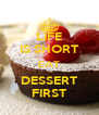 LIFE IS SHORT EAT DESSERT FIRST - Personalised Poster A4 size