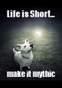 Life is Short... make it mythic - Personalised Poster A4 size