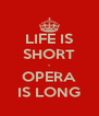 LIFE IS SHORT - OPERA IS LONG - Personalised Poster A4 size