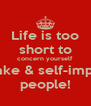 Life is too short to concern yourself with fake & self-important people! - Personalised Poster A4 size