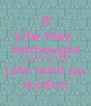 Life May  Withought friends is like Life with no Action - Personalised Poster A4 size