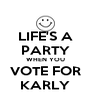 LIFE'S A PARTY WHEN YOU VOTE FOR KARLY - Personalised Poster A4 size