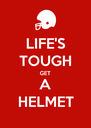 LIFE'S TOUGH GET A HELMET - Personalised Poster A4 size