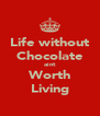 Life without Chocolate aint Worth Living - Personalised Poster A4 size