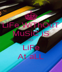 LiFe WiThOuT MuSiC iS nO LiFe At aLL - Personalised Poster A4 size