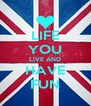 LIFE YOU LIVE AND HAVE FUN - Personalised Poster A4 size