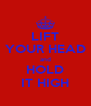 LIFT YOUR HEAD and HOLD IT HIGH - Personalised Poster A4 size